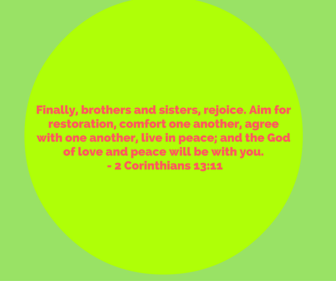 finally-brothersfn-rejoice-aim-for-restoration-comfort-one-anotherfn-agree-with-one-another-live-in-peace-and-the-god-of-love-and-peace-will-be-with-you